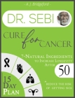 Dr. Sebi Cure for Cancer: 7-Natural Ingredients to Increase Longevity After 50 15-Day Plan for Toxins & Mucus to Reduce the Risk of Getting Sick Cover Image