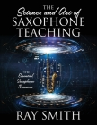The Science and Art of Saxophone Teaching: The Essential Saxophone Resource Cover Image