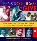 Teens With the Courage to Give: Young People Who Triumphed over Tragedy and Volunteered to Make a Difference (Call to Action Book) Cover Image