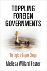 Toppling Foreign Governments: The Logic of Regime Change Cover Image