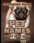PET NAMES - Puppy Name Ideas - Coloring Book - 75+ Names Over Mandalas: 75+ Pet Names - 75+ Awesome Mandalas - 158 Pages of FUN - Color Mandala - Grea Cover Image