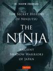 The Ninja, the Secret History of Ninjutsu: Ancient Shadow Warriors of Japan Cover Image