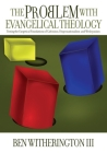The Problem with Evangelical Theology: Testing the Exegetical Foundations of Calvinism, Dispensationalism, and Wesleyanism Cover Image