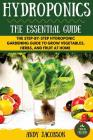 Hydroponics: The Essential Hydroponics Guide: A Step-By-Step Hydroponic Gardening Guide to Grow Fruit, Vegetables, and Herbs at Hom Cover Image