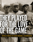 They Played for the Love of the Game: Untold Stories of Black Baseball in Minnesota Cover Image