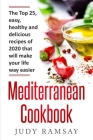 Mediterranean Cookbook: The Top 25, easy, healthy and delicious recipes of 2020 that will make your life way easier Cover Image