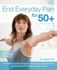 End Everyday Pain for 50+: A 10-Minute-A-Day Program of Stretching, Strengthening and Movement to Break the Grip of Pain Cover Image