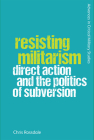 Resisting Militarism: Direct Action and the Politics of Subversion Cover Image