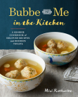 Bubbe and Me in the Kitchen: A Kosher Cookbook of Beloved Recipes and Modern Twists Cover Image