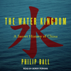 The Water Kingdom: A Secret History of China Cover Image