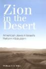 Zion in the Desert: American Jews in Israel's Reform Kibbutzim (Suny Series in Israeli Studies) Cover Image