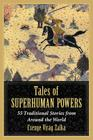 Tales of Superhuman Powers: 55 Traditional Stories from Around the World Cover Image