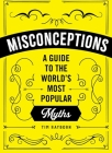 Misconceptions: A Guide to the World's Most Popular Myths Cover Image