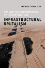 Infrastructural Brutalism: Art and the Necropolitics of Infrastructure (Infrastructures) Cover Image