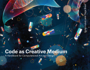 Code as Creative Medium: A Handbook for Computational Art and Design Cover Image