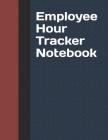 Employee Hour Tracker Notebook: Daily Timesheet Keeper - Work Hours Organizer - Employee Hour Tracker Notebook - Time Sheet Notebook - Employee Time T Cover Image