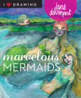 Marvelous Mermaids (I Heart Drawing) Cover Image