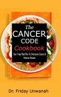 The Cancer Code Cookbook: Your 7-day Meal Plan to Overcome Cancer & Reverse Disease Cover Image
