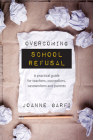 Overcoming School Refusal: a Practical Guide for Teachers, Counsellors, Caseworkers and Parents Cover Image