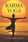 Karma Yoga: The manner in which a man realises his own divinity through works and duty. Cover Image