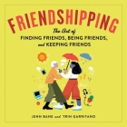 Friendshipping Lib/E: The Art of Finding Friends, Being Friends, and Keeping Friends Cover Image
