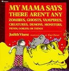 My Mama Says There Aren't Any Zombies, Ghosts, Vampires, Demons, Monsters, Fiend Cover Image