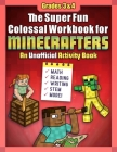 The Super Fun Colossal Workbook for Minecrafters: Grades 3 & 4: An Unofficial Activity Book—Math, Reading, Writing, STEM, and More! Cover Image
