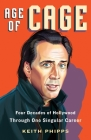 Age of Cage: Four Decades of Hollywood Through One Singular Career Cover Image