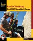 Rock Climbing: The AMGA Single Pitch Manual (How to Climb) Cover Image
