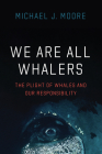 We Are All Whalers: The Plight of Whales and Our Responsibility Cover Image