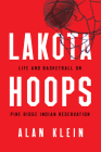 Lakota Hoops: Life and Basketball on Pine Ridge Indian Reservation (Critical Issues in Sport and Society) Cover Image