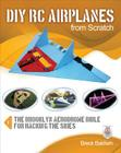 DIY Rc Airplanes from Scratch: The Brooklyn Aerodrome Bible for Hacking the Skies Cover Image