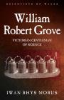William Robert Grove: Victorian Gentleman of Science Cover Image