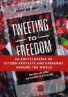 Tweeting to Freedom: An Encyclopedia of Citizen Protests and Uprisings Around the World Cover Image