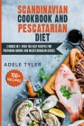 Scandinavian Cookbook And Pescatarian Diet: 2 Books In 1: Over 150 Easy Recipes For Preparing Nordic And Mediterranean Dishes Cover Image