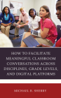 How to Facilitate Meaningful Classroom Conversations across Disciplines, Grade Levels, and Digital Platforms Cover Image