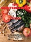 The Mediterranean Dash Diet Recipes: The Complete Mediterranean Cookbook with Simple Recipes to Help you Lower Your Blood Pressure, Boost Your Immune Cover Image