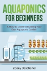 Aquaponics for Beginners: A How-to Guide to Building Your Own Aquaponic Garden Cover Image