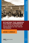 Situating the Andean Colonial Experience: Ayllu Tales of History and Hagiography in the Time of the Spanish Cover Image