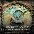 Modern Technologies Invented in the Renaissance - Children's Renaissance History Cover Image