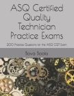 ASQ Certified Quality Technician Practice Exams: 200 Practice Questions for the ASQ CQT Exam Cover Image