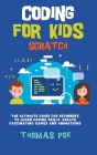 Coding for Kids Scratch: The Ultimate Guide for Beginners to Learn Coding Skills, Create Fascinating Games and Animations Cover Image