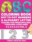 ABC Coloring Book, Dot to Dot Numbers & Alphabet Letter Tracing For Preschoolers, Toddlers & Kids Ages 3-5, 5-6 & 6-8 (Vol. 1) Cover Image