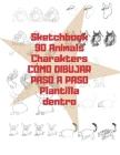 Sketchbook 90 Animals Charakters CÓMO DIBUJAR PASO A PASO Plantilla dentro: 90 páginas Cómo dibujar paso a paso y 10 páginas en blanco para sus propio Cover Image