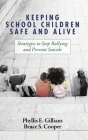 Keeping School Children Safe and Alive: Strategies to Stop Bullying and Prevent Suicide Cover Image