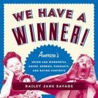We Have a Winner!: America's Weird and Wonderful Races, Derbies, Pageants, and Eating Contests Cover Image