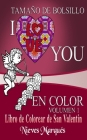 I Love You en Color.: Libro de Colorear de San Valentín. Tamaño de Bolsillo Cover Image