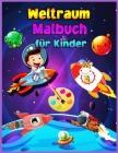 Weltraum-Malbuch für Kinder Für Kinder im Alter von 4-8: Fantastische Weltraum Färbung für Jungen und Mädchen mit Raumschiffen, Raketen, Astronauten, Cover Image