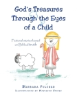 God's Treasures Through the Eyes of a Child: Fictional stories based on Biblical truth Cover Image