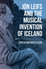 Jón Leifs and the Musical Invention of Iceland Cover Image